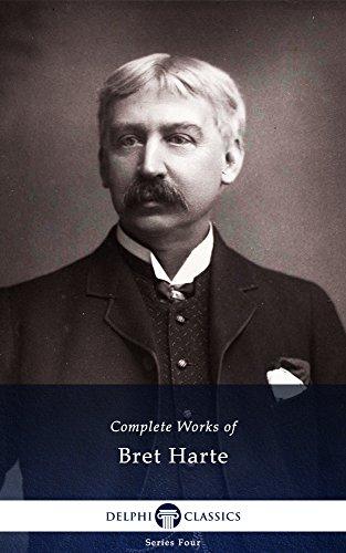 Complete Works of Bret Harte (Delphi Classics) (Series Four Book 24)