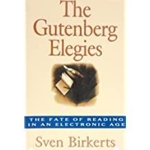 The Gutenberg Elegies: The Fate of Reading in an Electronic Age by Birkerts, Sven (1994) Hardcover