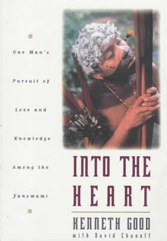 Book cover from Into The Heart: One Mans Pursuit of Love and Knowledge Among the Yanomami by Kenneth Good