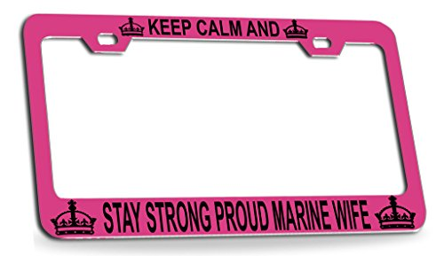 KEEP CALM AND STAY STRONG PROUD MARINE WIFE Pink Steel License Plate Frame Tag Holder ()