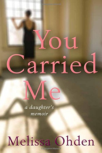 You Carried Me: A Daughter