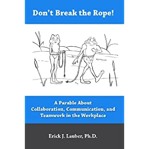 Don't Break the Rope!: A Parable About Collaboration, Communication, and Teamwork in the Workplace Paperback – 29 Dec. 2015