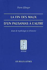 La fin des maux d'un Pausanias à l'autre : Essai de mythologie et d'histoire par Pierre Ellinger