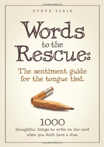 Words to the Rescue: The sentiment guide for the tongue tied. 1000 thoughtful things to write on the card when you don't have a clue. ()