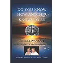 Do You Know How Another Knows To Be?: EpiEPistemology  Neuro-semantic programming, NSP