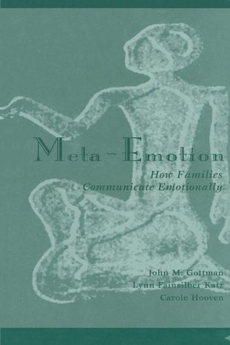 Meta-Emotion: How Families Communicate Emotionally by John Mordechai Gottman