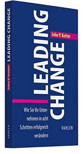 Leading Change: Wie Sie Ihr Unternehmen in acht Schritten erfolgreich verändern Gebundenes Buch – Oktober 2011 John P. Kotter Werner Seidenschwarz Vahlen 3800637898