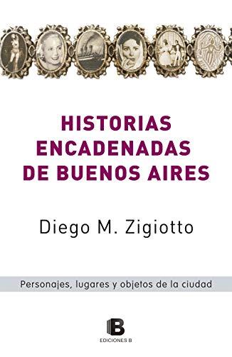 Historias encadenadas de Buenos Aires: Personajes, lugares y objetos de la ciudad (Spanish