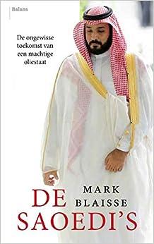 Mark Blaisse - De Saoedi's: De Ongewisse Toekomst Van Een Machtige Oliestaat