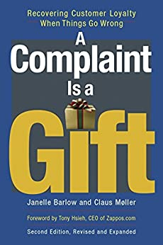 A Complaint Is a Gift: Recovering Customer Loyalty When Things Go Wrong by [Barlow, Janelle, Møller, Claus]
