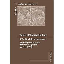 L'Archipel de la puissance ?: La politique de la France dans le Pacifique Sud de 1946 à 1998
