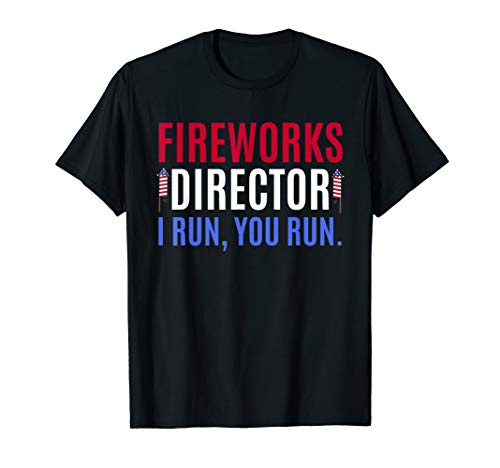 Funny 4th of July Shirts Fireworks Director If I Run You Run T-Shirt