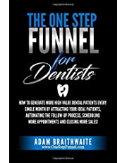 The One Step Funnel For Dentists: How To Generate More High Value Dental Patients Every Single Month by Attracting Your Ideal Patients, Automating the ... More Appointments and Closing More Sales!