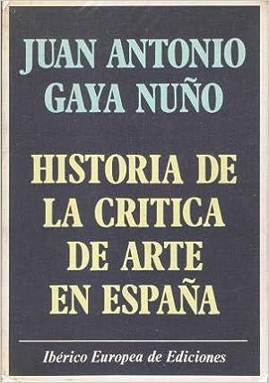 Historia De La Critica De Arte En España: Amazon.es: Juan Antonio Gaya Nuño: Libros