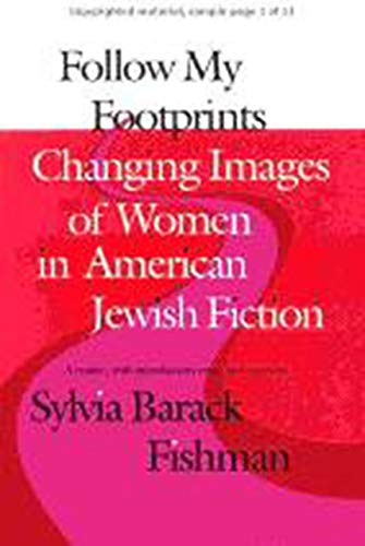Follow My Footprints: Changing Images of Women in American Jewish Fiction (Brandeis Series in American Jewish History, C