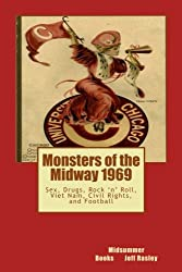 Monsters of the Midway 1969: Sex, Drugs, Rock 'n' Roll, Viet Nam, Civil Rights, and Football