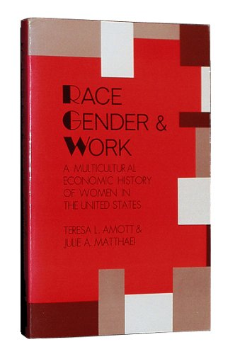 Race, Gender and Work: A Multicultural Economic History or Women in the United States