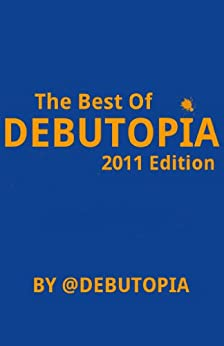 The Best of Debutopia (2011 Edition) by [Hamilton, Deb]