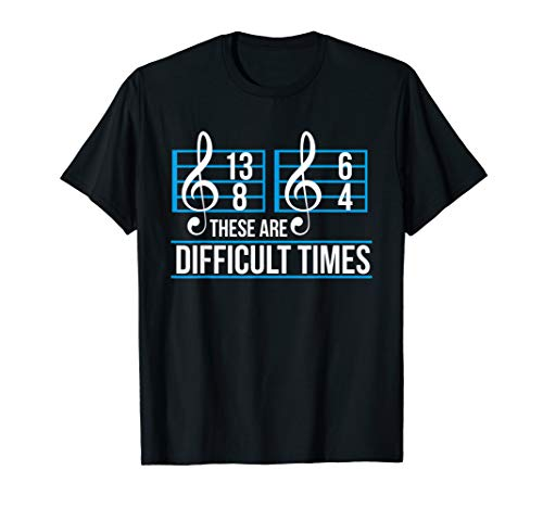 Novelty Tshirt These Are Difficult Times Music Note T Shirt