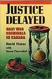 Justice Delayed, David Matas and Susan Charendoff, 0920197426