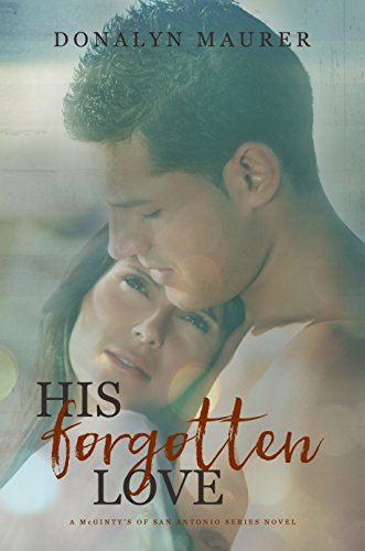 His Forgotten Love (The McGinty's of San Antonio Series Book 4) (English Edition)