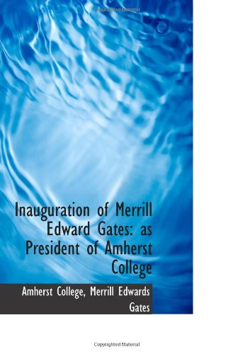 Inauguration of Merrill Edward Gates: as President of Amherst College PDF