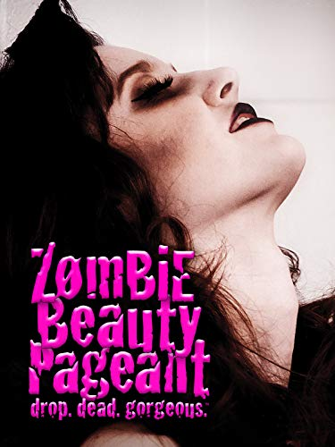 Zombie Beauty Pageant - Drop. Dead. Gorgeous.