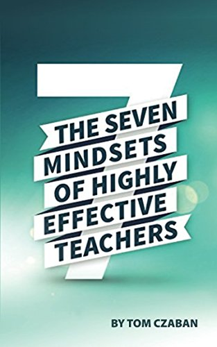 The 7 Mindsets Of Highly Effective Teachers: Become A Better Teacher Today!