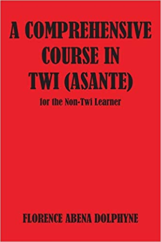 A Comprehensive Course in Twi Asante for the Non-Twi Learner