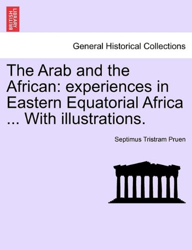 The Arab and the African: experiences in Eastern Equatorial Africa ... With illustrations. pdf epub