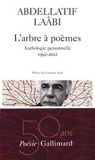 L'arbre à poèmes : Anthologie personnelle 1992-2012 par Abdellatif Laâbi