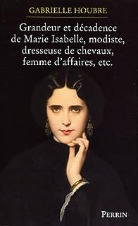 Histoire de la grandeur et de la décadence de Marie Isabelle, modiste, dresseuse de chevaux, femme d'affaire, etc., Houbre, Gabrielle