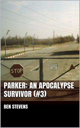 Parker: An Apocalypse Survivor (#3) by [Stevens, Ben]
