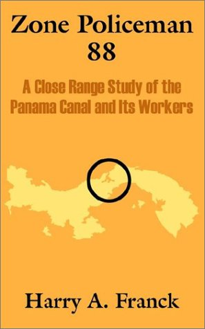 Zone Policeman 88: A Close Range Study of the Panama Canal and Its Workers