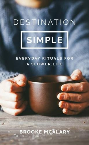 """Destination Simple - Everyday Rituals for a Slower Life"" av Brooke McAlary"