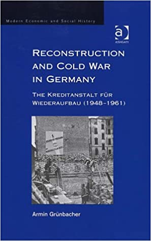 Reconstruction and Cold War in Germany: The Kreditanstalt fur Wiederaufbau (Modern Economic and Social History)