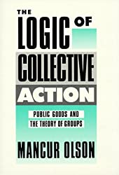 The Logic of Collective Action: Public Goods and the Theory of Groups, Second printing with new preface and appendix (Harvard Economic Studies)