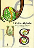 A Celtic Alphabet: From the Book of Kells and Other Sources