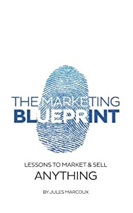 The Marketing Blueprint: Lessons to Market & Sell Anything