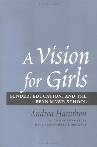 A Vision For Girls  Gender  Education  And The Bryn Mawr School By Hamilton  Andrea  April 28  2004  Hardcover 1St