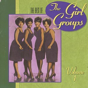 The Best Of The Girl Groups, Vol. 1 by GIRL GROUPS