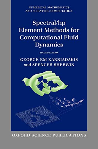 Spectral/hp Element Methods for Computational Fluid Dynamics (Numerical Mathematics and Scientific Computation) (The Finite Element Method For Fluid Dynamics)