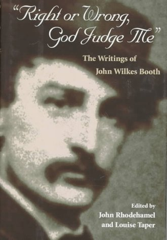Download Right or Wrong, God Judge Me: The Writings of John Wilkes Booth ebook
