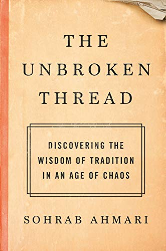 Book Cover: The Unbroken Thread: Discovering the Wisdom of Tradition in an Age of Chaos
