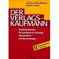 Der Verlagskaufmann. Berufsfachkunde für Kaufleute in Zeitungs-. Zeitschriften- und Buchverlagen