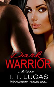 Dark Warrior Mine (The Children Of The Gods Paranormal Romance Series Book 7) by [Lucas, I. T.]
