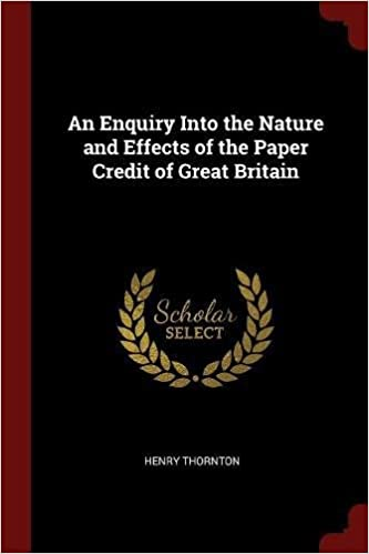 Book An Enquiry Into the Nature and Effects of the Paper Credit of Great Britain