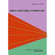 Mieux maîtriser PowerPoint: Un outil de familiarisation au logiciel de présentation PowerPoint (Informatique au quotidien) (French Edition)