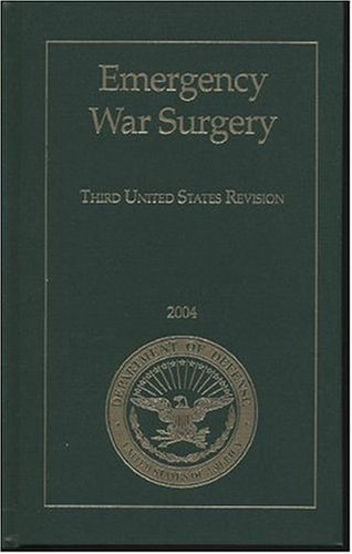 Emergency War Surgery: Third United States Revision, 2004 (Textbooks of Military Medicine)