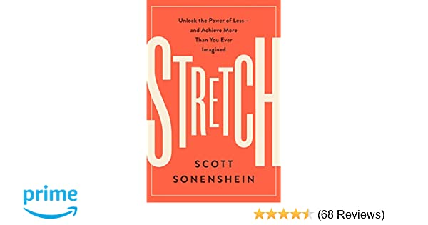 Stretch unlock the power of less and achieve more than you ever stretch unlock the power of less and achieve more than you ever imagined scott sonenshein 9780062457226 amazon books fandeluxe Images